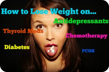 How to Lose Weight on Antidepressants, Thyroid Medication or Chemotherapy.